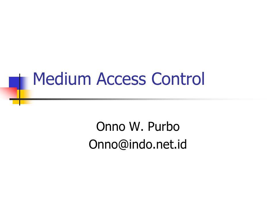 Medium Access Control Onno W. Purbo Onno@indo.net.id