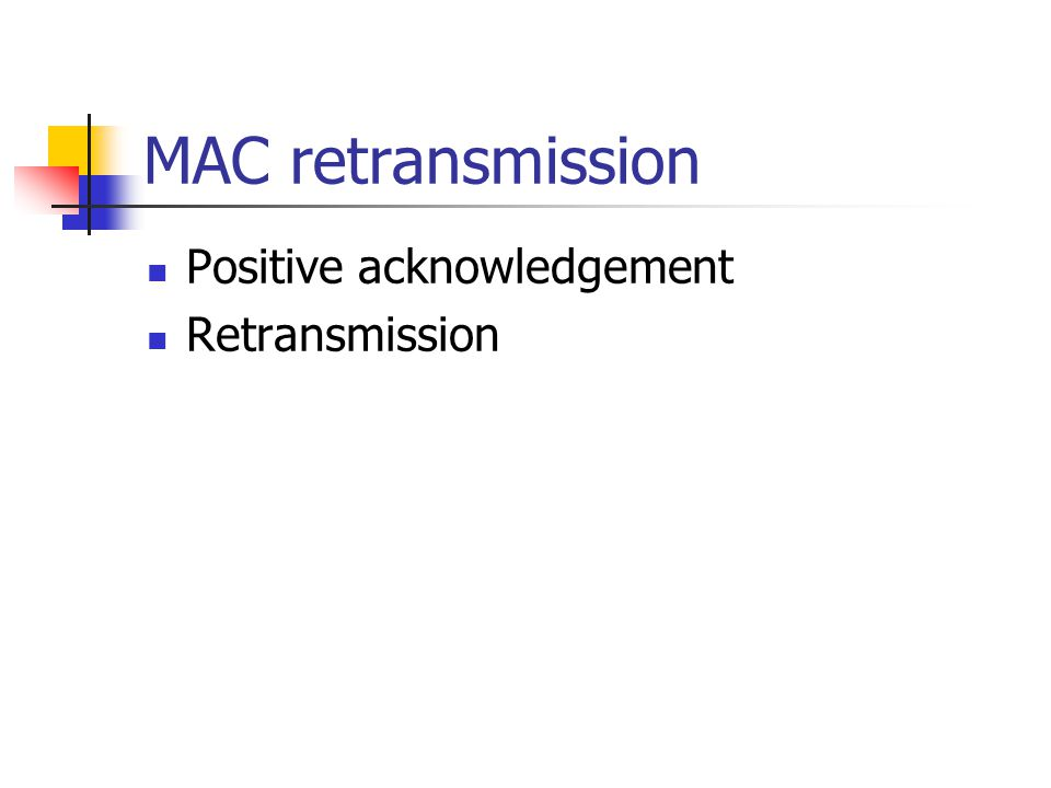 MAC retransmission Positive acknowledgement Retransmission