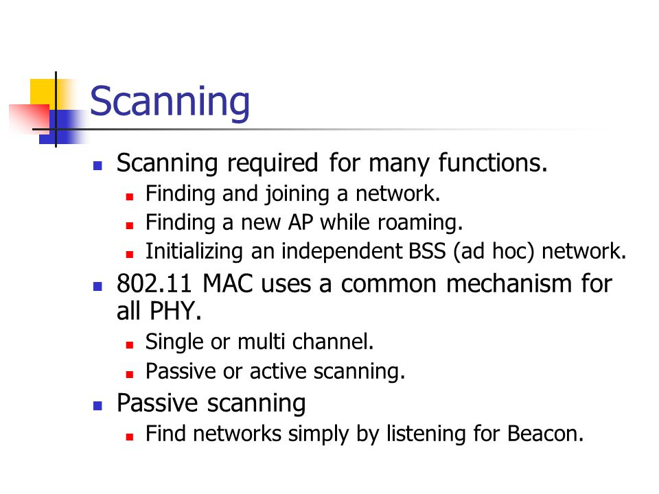 Scanning Scanning required for many functions. Finding and joining a network.