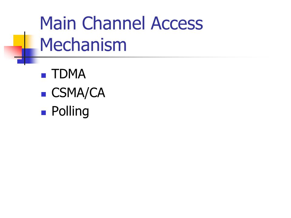 Main Channel Access Mechanism TDMA CSMA/CA Polling