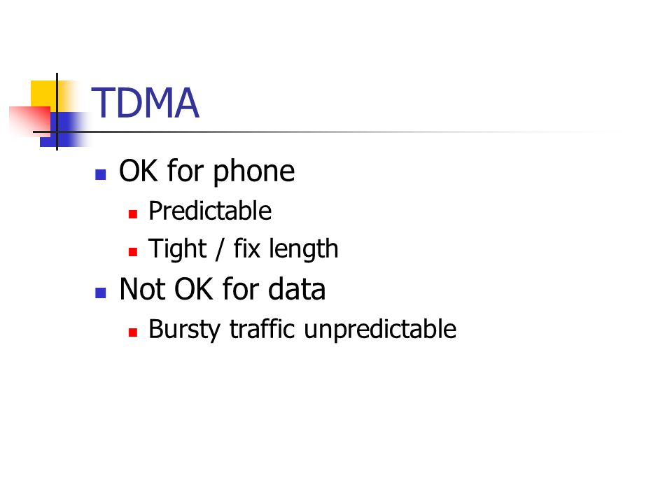 TDMA OK for phone Predictable Tight / fix length Not OK for data Bursty traffic unpredictable