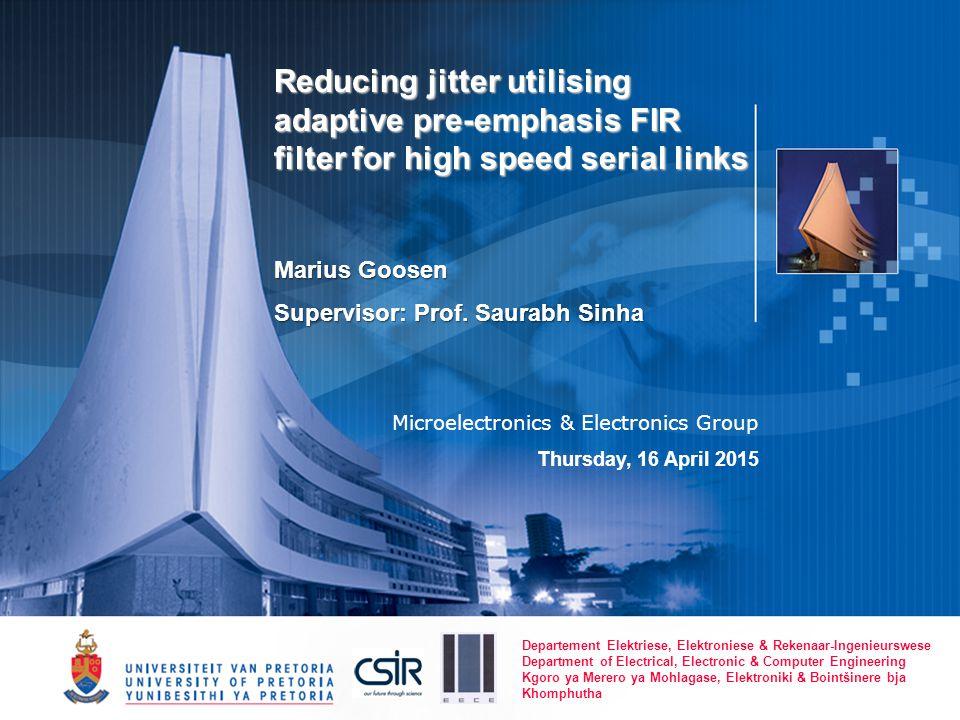 Reducing jitter utilising adaptive pre-emphasis FIR filter for high speed serial links Marius Goosen Supervisor: Prof.