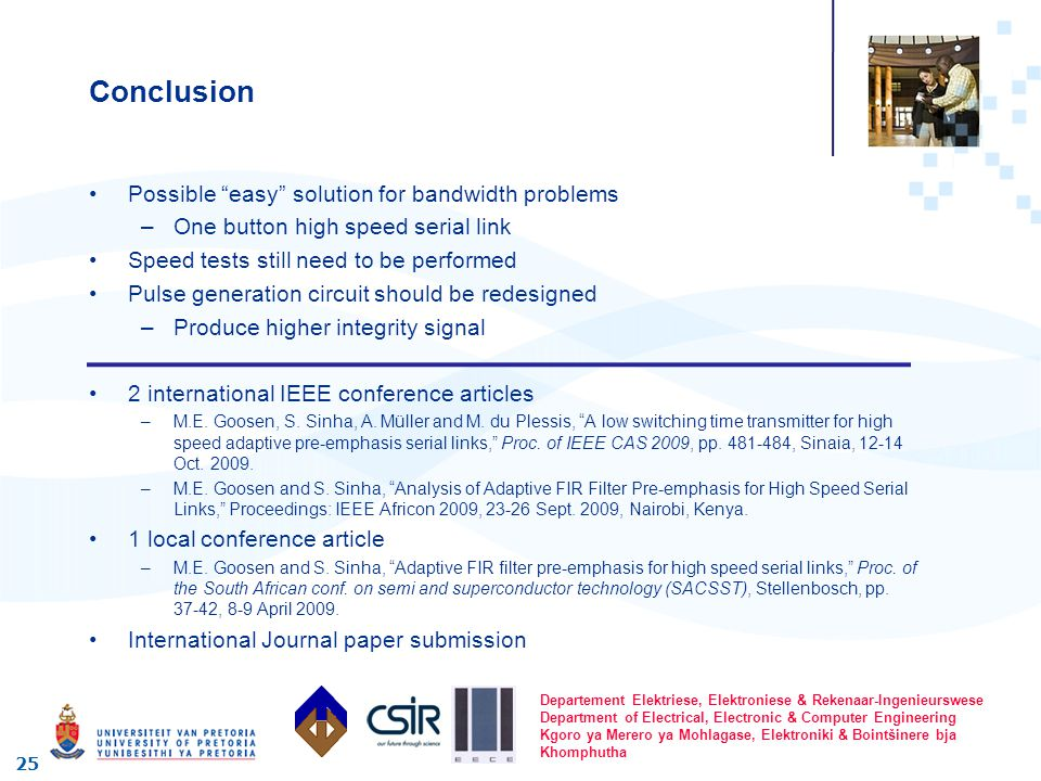 Conclusion Possible easy solution for bandwidth problems –One button high speed serial link Speed tests still need to be performed Pulse generation circuit should be redesigned –Produce higher integrity signal 2 international IEEE conference articles –M.E.