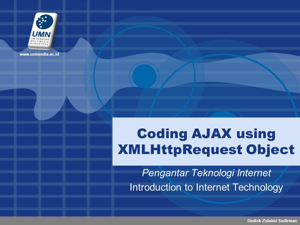 Dodick Zulaimi Sudirman www.unimedia.ac.id Pengantar Teknologi Internet Introduction to Internet Technology Coding AJAX using XMLHttpRequest Object
