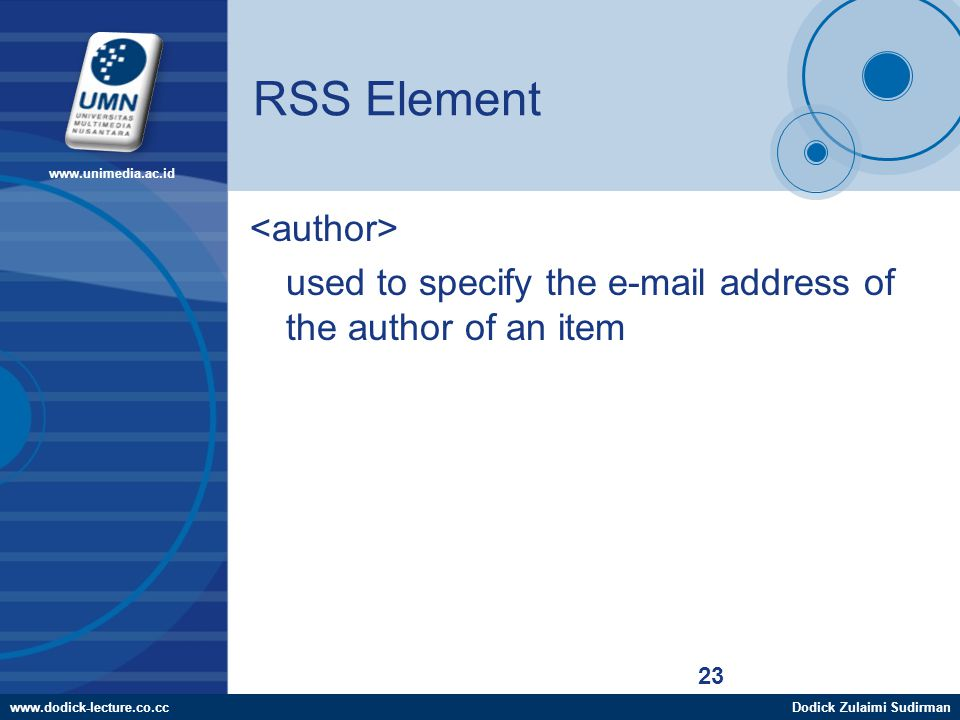 www.dodick-lecture.co.ccDodick Zulaimi Sudirman www.unimedia.ac.id 23 RSS Element used to specify the e-mail address of the author of an item