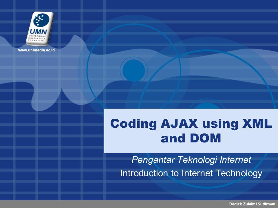 Dodick Zulaimi Sudirman www.unimedia.ac.id Pengantar Teknologi Internet Introduction to Internet Technology Coding AJAX using XML and DOM
