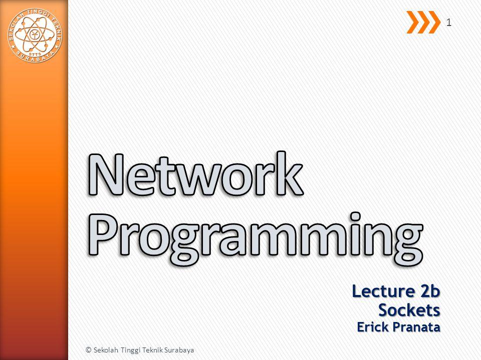 Lecture 2b Sockets Erick Pranata © Sekolah Tinggi Teknik Surabaya 1
