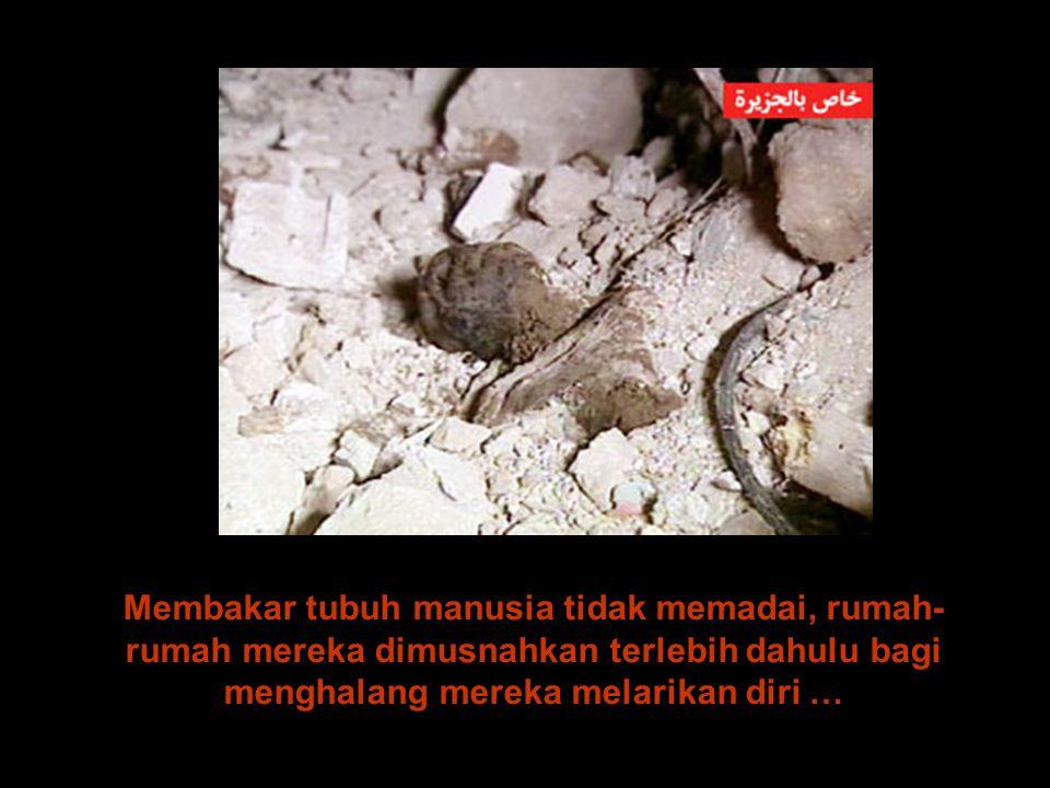 Membakar tubuh manusia tidak memadai, rumah- rumah mereka dimusnahkan terlebih dahulu bagi menghalang mereka melarikan diri …