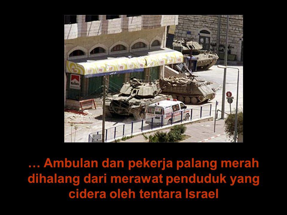 … Ambulan dan pekerja palang merah dihalang dari merawat penduduk yang cidera oleh tentara Israel
