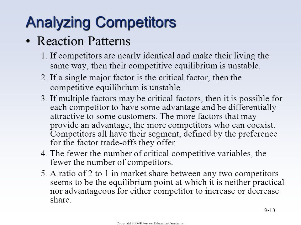 Copyright 2004 © Pearson Education Canada Inc. 9-13 Reaction Patterns 1. If competitors are nearly identical and make their living the same way, then