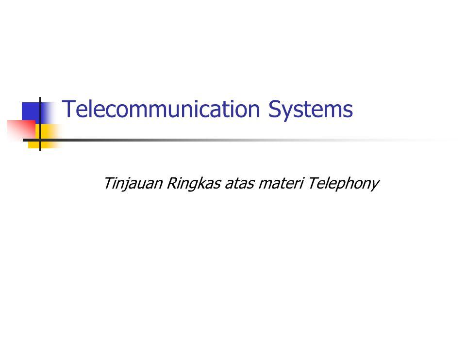 Telecommunication Systems Tinjauan Ringkas atas materi Telephony