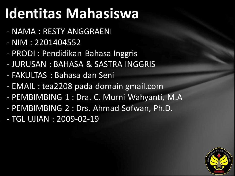Identitas Mahasiswa - NAMA : RESTY ANGGRAENI - NIM : 2201404552 - PRODI : Pendidikan Bahasa Inggris - JURUSAN : BAHASA & SASTRA INGGRIS - FAKULTAS : Bahasa dan Seni - EMAIL : tea2208 pada domain gmail.com - PEMBIMBING 1 : Dra.