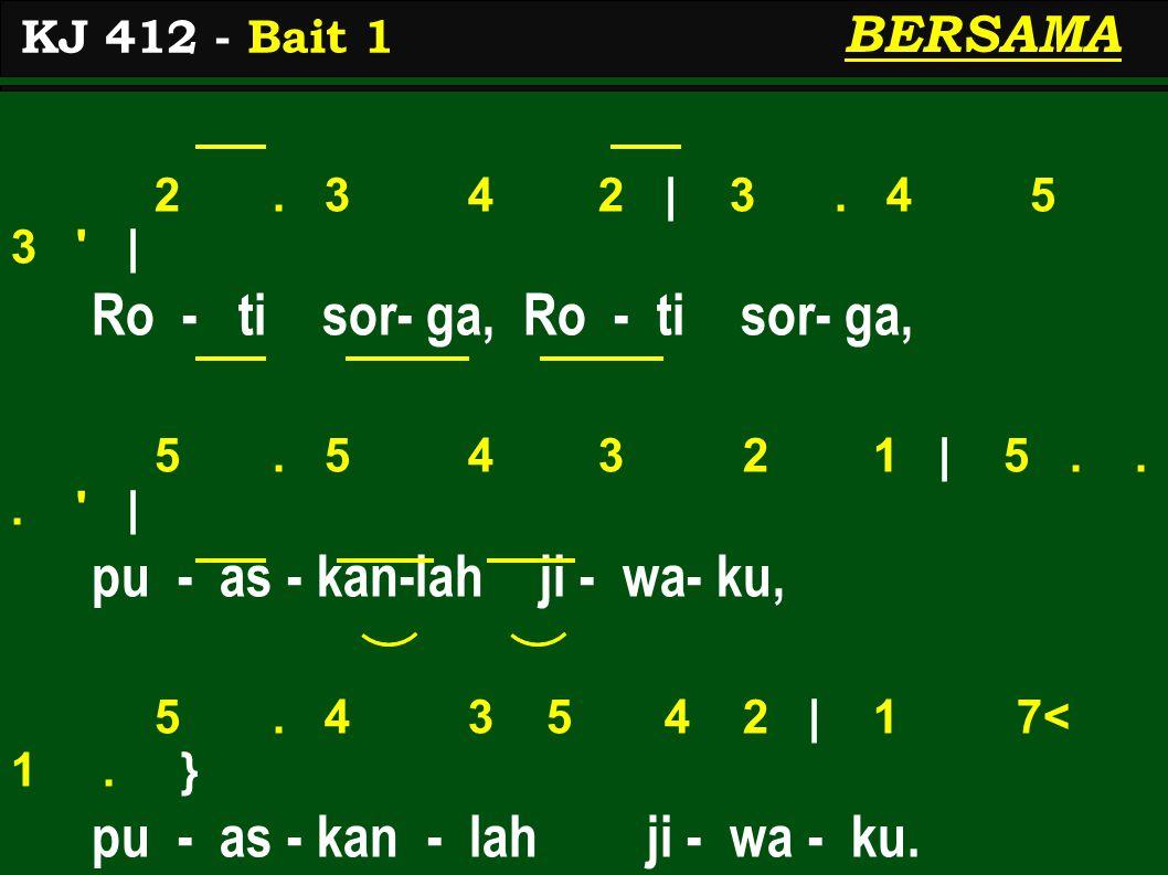 KJ 412 - Bait 1 BERSAMA 2. 3 4 2 | 3. 4 5 3 | Ro - ti sor- ga, Ro - ti sor- ga, 5.