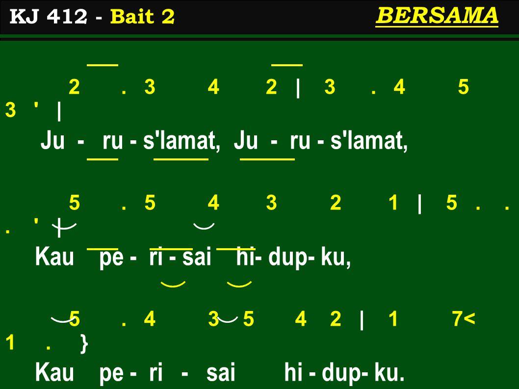 KJ 412 - Bait 2 BERSAMA 2. 3 4 2 | 3. 4 5 3 | Ju - ru - s lamat, Ju - ru - s lamat, 5.