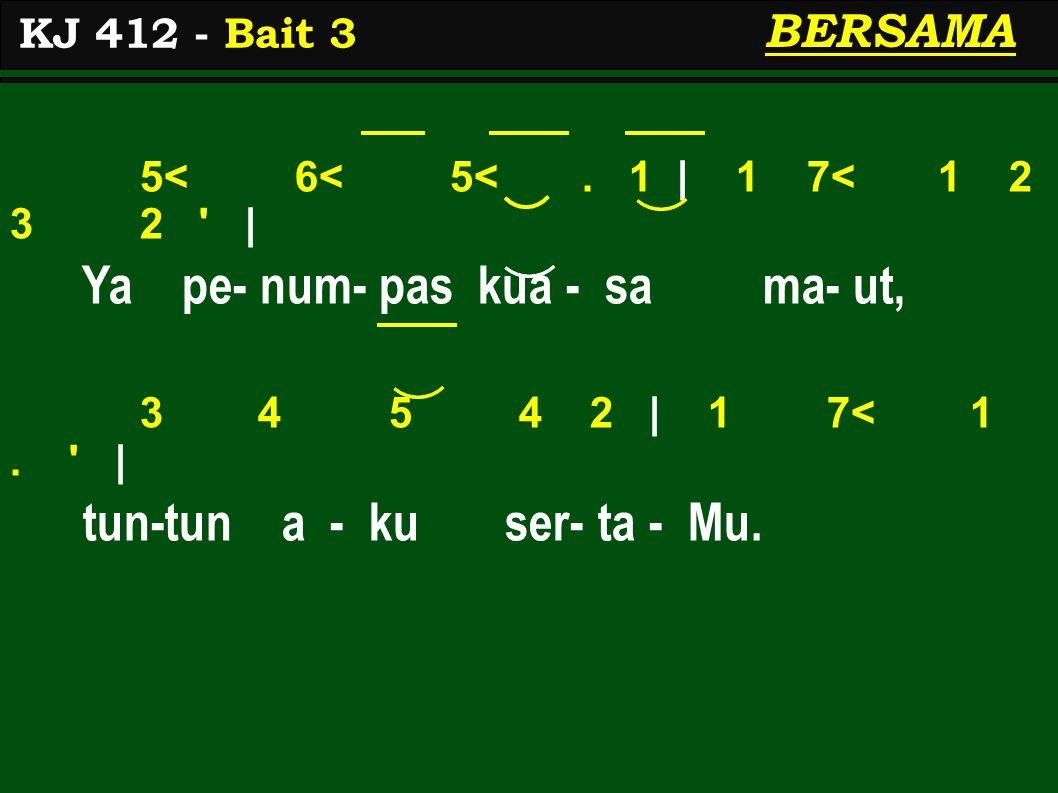 KJ 412 - Bait 3 BERSAMA 5< 6< 5<.