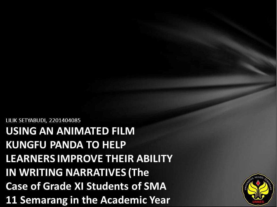 LILIK SETYABUDI, 2201404085 USING AN ANIMATED FILM KUNGFU PANDA TO HELP LEARNERS IMPROVE THEIR ABILITY IN WRITING NARRATIVES (The Case of Grade XI Students of SMA 11 Semarang in the Academic Year of 2008/2009)