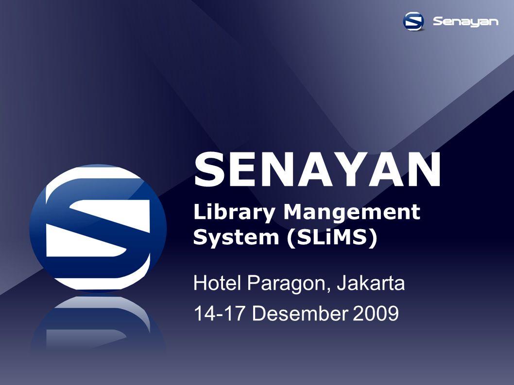 SENAYAN Library Mangement System (SLiMS) Hotel Paragon, Jakarta 14-17 Desember 2009