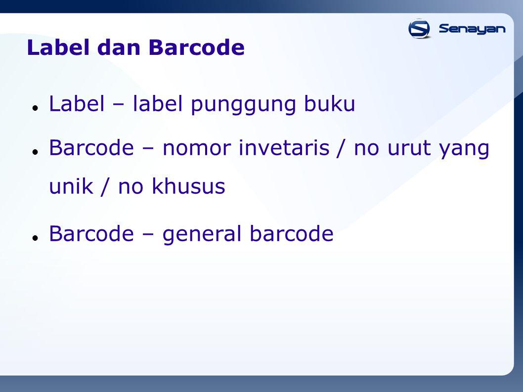 Label dan Barcode Label – label punggung buku Barcode – nomor invetaris / no urut yang unik / no khusus Barcode – general barcode