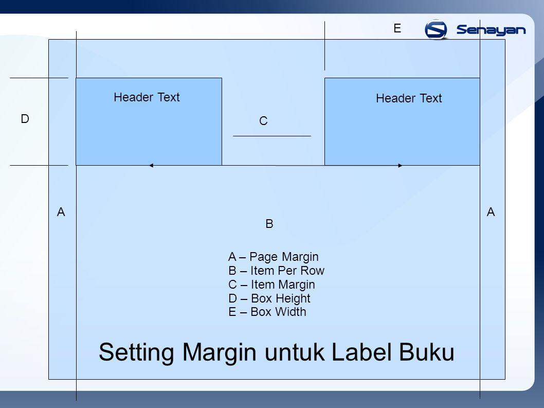 Header Text Judul buku Header Text Judul Buku A B C D A E Setting Margin untuk Label Barcode A – Page Margin B – Item Per Row C – Item Margin D – Box Height E – Box Width