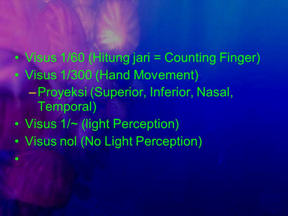 Visus 1/60 (Hitung jari = Counting Finger)‏ Visus 1/300 (Hand Movement)‏ –Proyeksi (Superior, Inferior, Nasal, Temporal)‏ Visus 1/~ (light Perception)‏ Visus nol (No Light Perception)‏ ‏