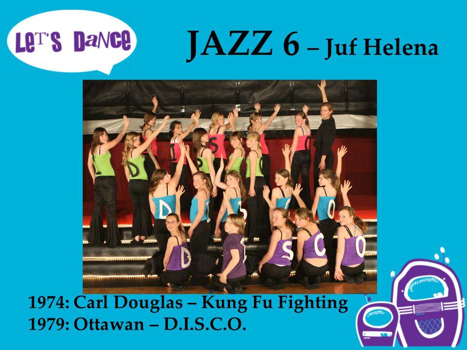 JAZZ 6 – Juf Helena 1974: Carl Douglas – Kung Fu Fighting 1979: Ottawan – D.I.S.C.O.