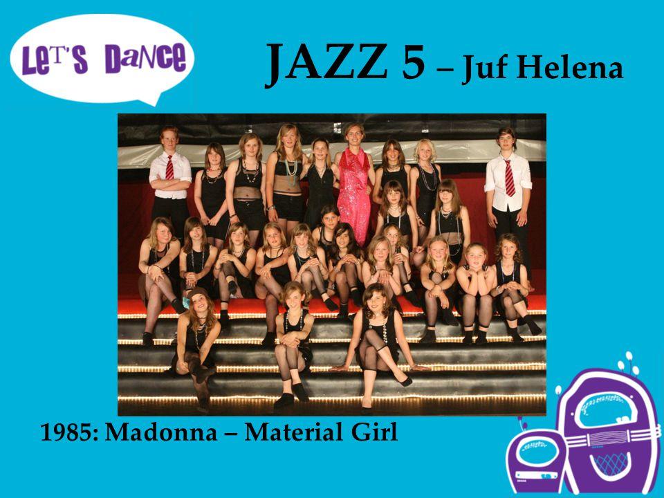 JAZZ 5 – Juf Helena 1985: Madonna – Material Girl