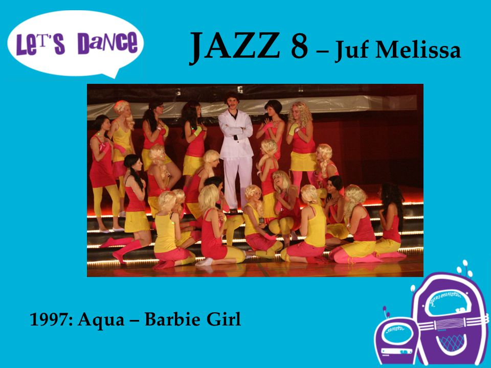 JAZZ 8 – Juf Melissa 1997: Aqua – Barbie Girl