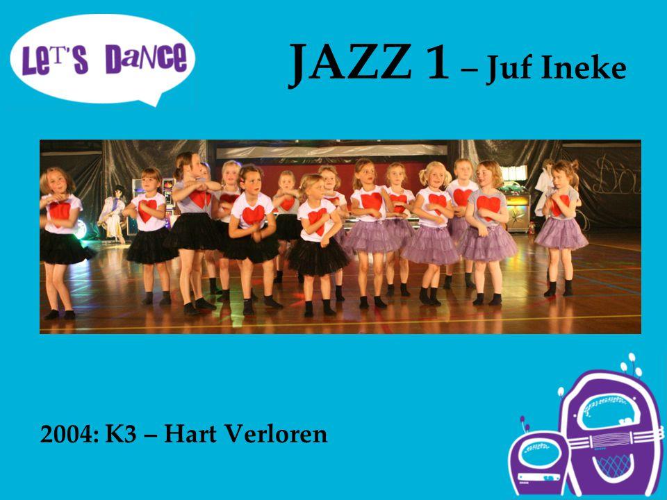 JAZZ 1 – Juf Ineke 2004: K3 – Hart Verloren