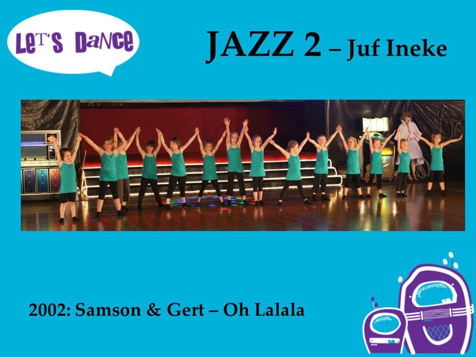 JAZZ 2 – Juf Ineke 2002: Samson & Gert – Oh Lalala