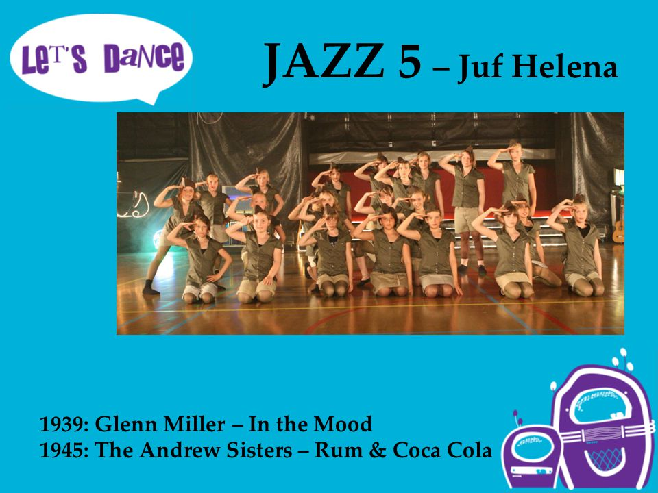 JAZZ 5 – Juf Helena 1939: Glenn Miller – In the Mood 1945: The Andrew Sisters – Rum & Coca Cola