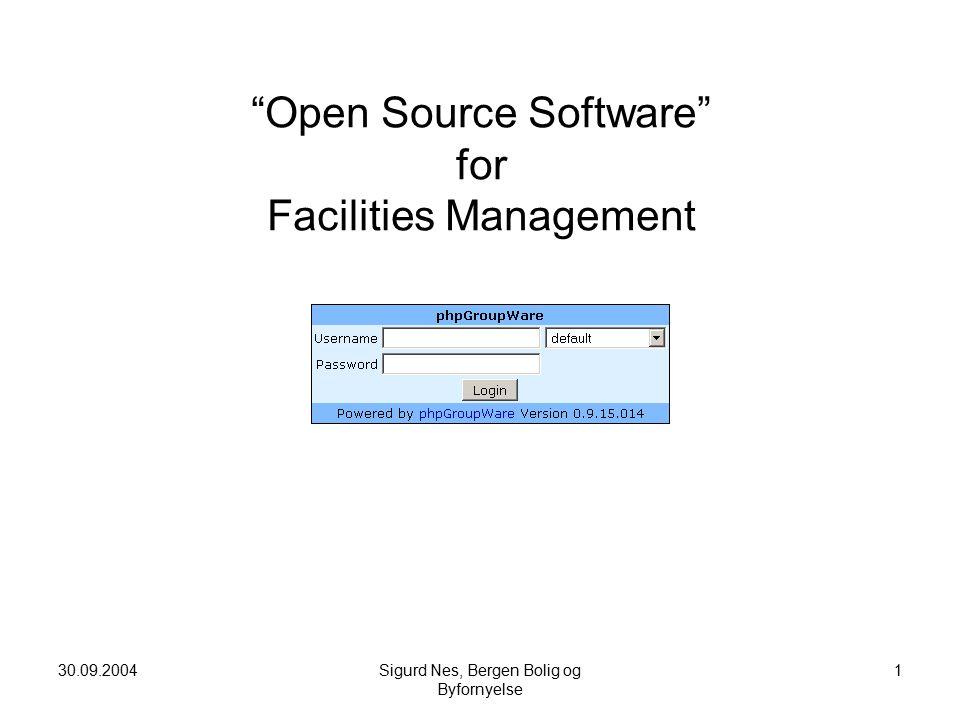30.09.2004Sigurd Nes, Bergen Bolig og Byfornyelse 1 Open Source Software for Facilities Management