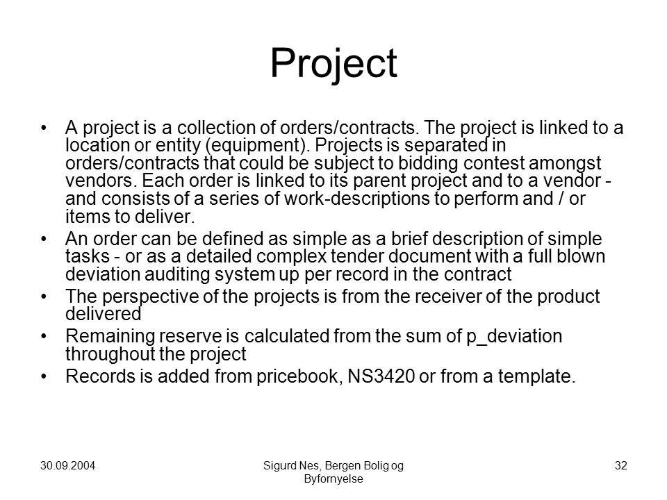 30.09.2004Sigurd Nes, Bergen Bolig og Byfornyelse 32 Project A project is a collection of orders/contracts.