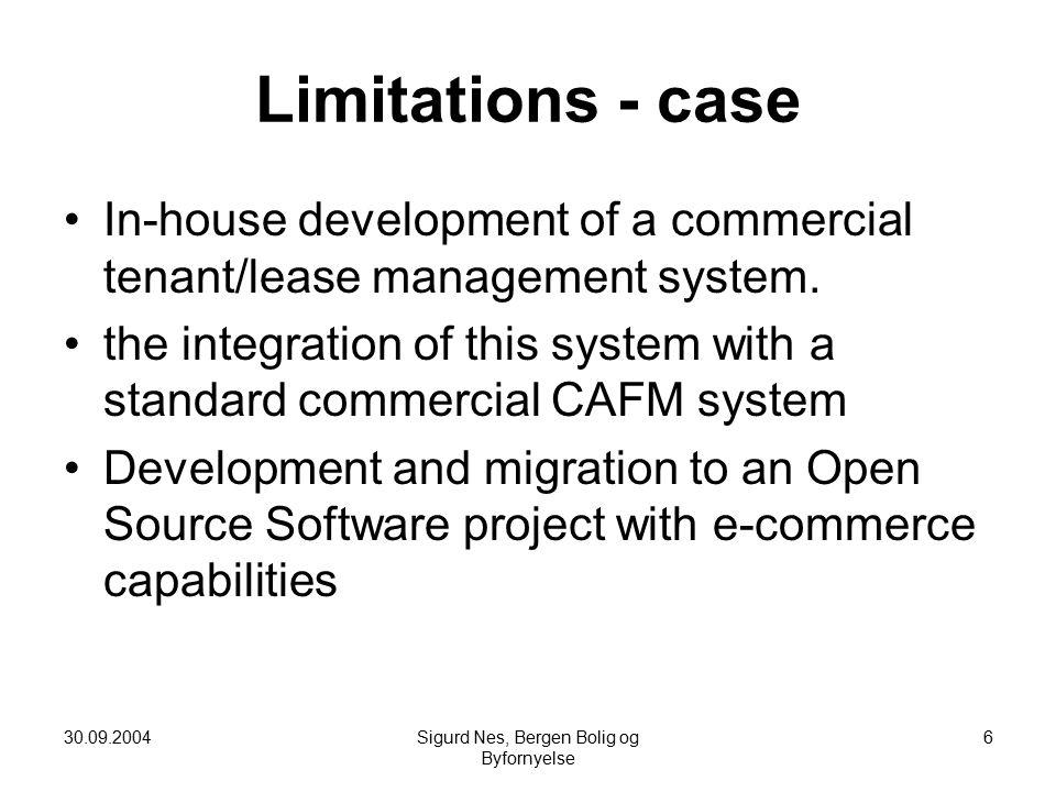 30.09.2004Sigurd Nes, Bergen Bolig og Byfornyelse 6 Limitations - case In-house development of a commercial tenant/lease management system.