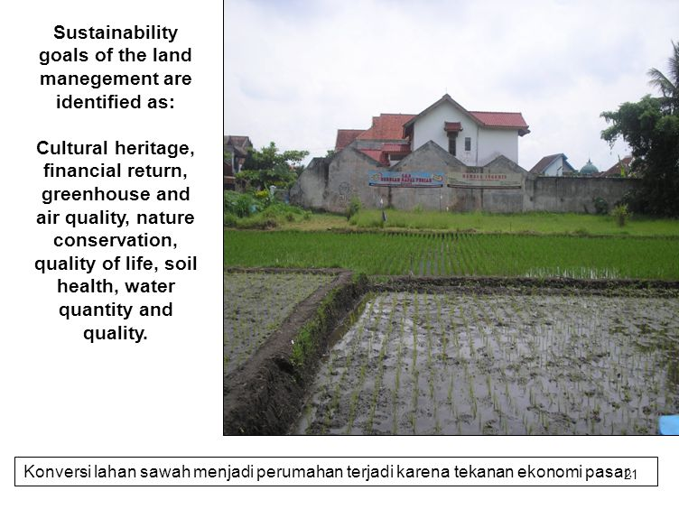 21 Sustainability goals of the land manegement are identified as: Cultural heritage, financial return, greenhouse and air quality, nature conservation, quality of life, soil health, water quantity and quality.