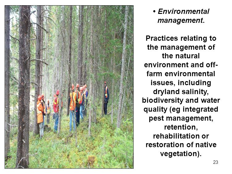 23 Environmental management. Practices relating to the management of the natural environment and off- farm environmental issues, including dryland sal