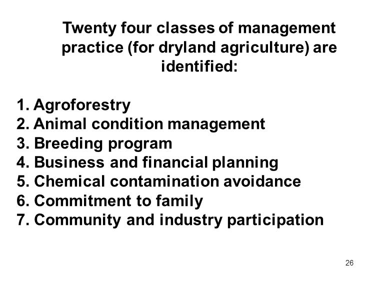 26 Twenty four classes of management practice (for dryland agriculture) are identified: 1.