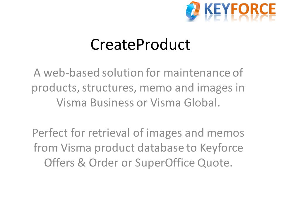 CreateProduct A web-based solution for maintenance of products, structures, memo and images in Visma Business or Visma Global. Perfect for retrieval o