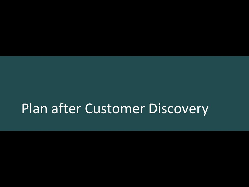 Plan after Customer Discovery