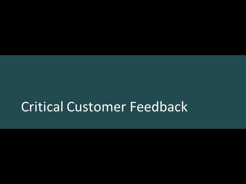 Critical Customer Feedback