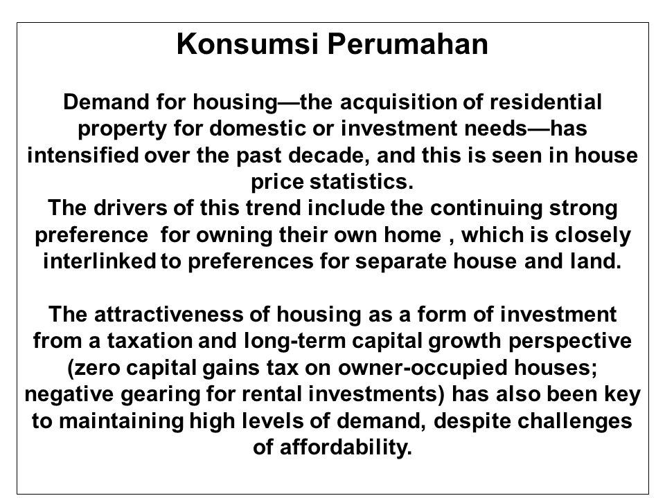 Konsumsi Perumahan Demand for housing—the acquisition of residential property for domestic or investment needs—has intensified over the past decade, and this is seen in house price statistics.
