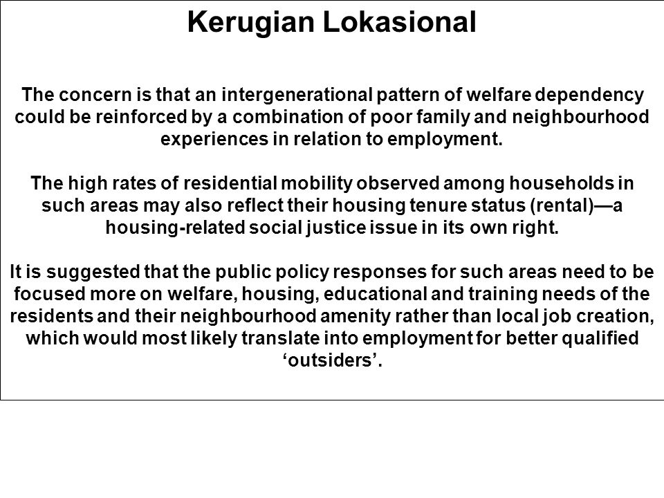 Kerugian Lokasional The concern is that an intergenerational pattern of welfare dependency could be reinforced by a combination of poor family and neighbourhood experiences in relation to employment.
