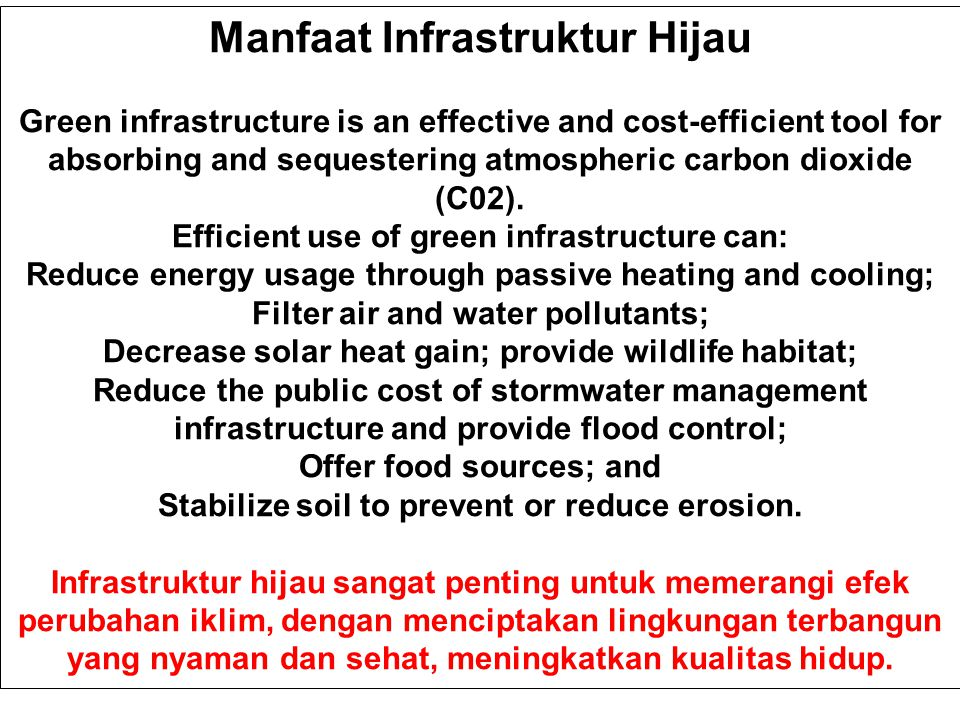 Manfaat Infrastruktur Hijau Green infrastructure is an effective and cost-efficient tool for absorbing and sequestering atmospheric carbon dioxide (C02).