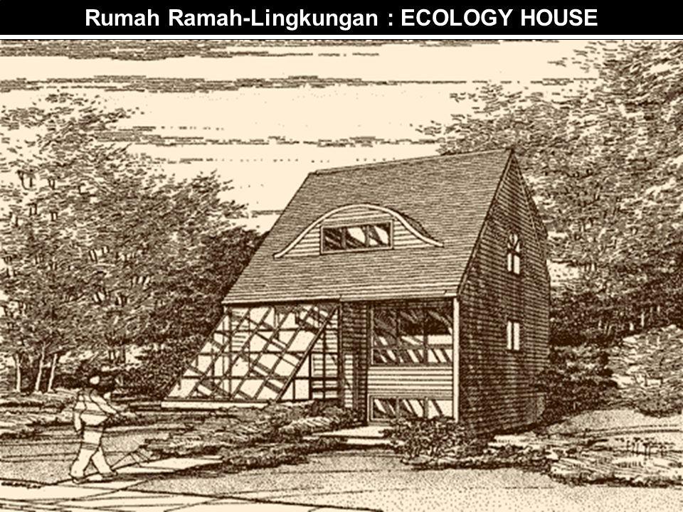 Rumah Ramah-Lingkungan : ECOLOGY HOUSE