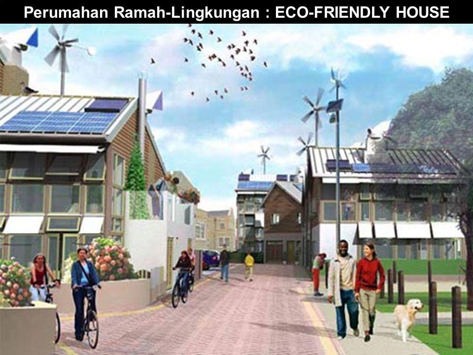Perumahan Ramah-Lingkungan : ECO-FRIENDLY HOUSE