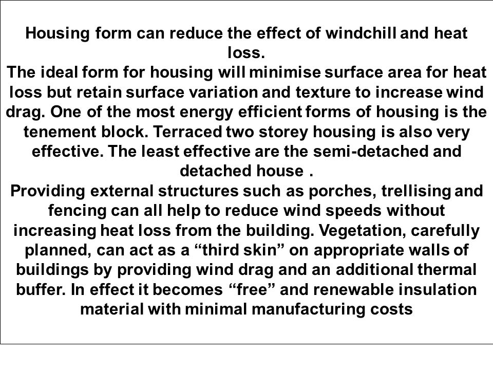 Housing form can reduce the effect of windchill and heat loss.