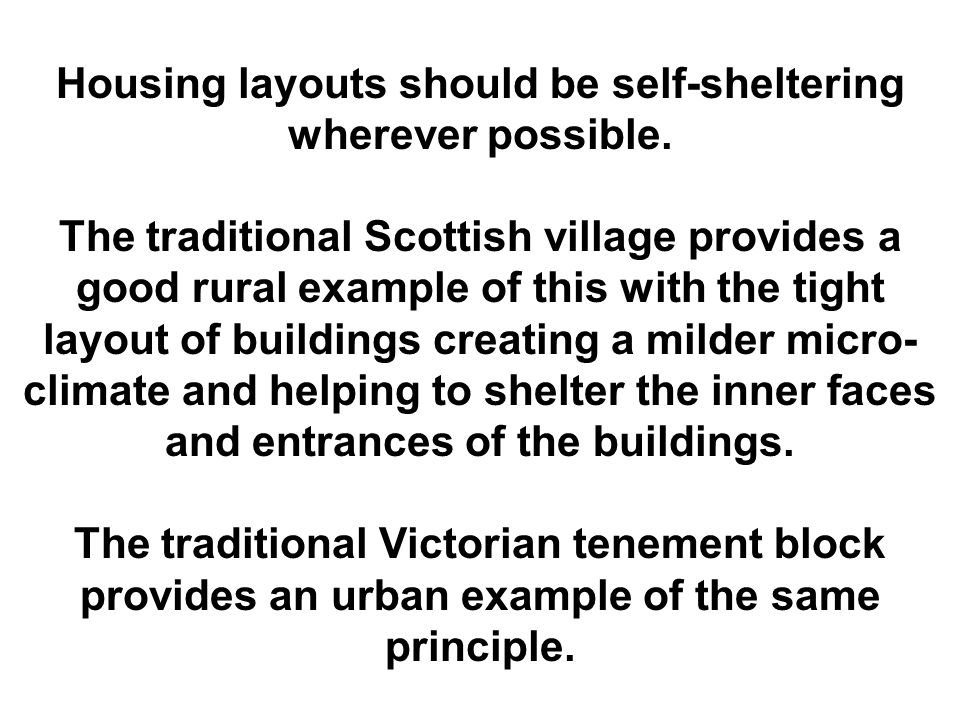 Housing layouts should be self-sheltering wherever possible.