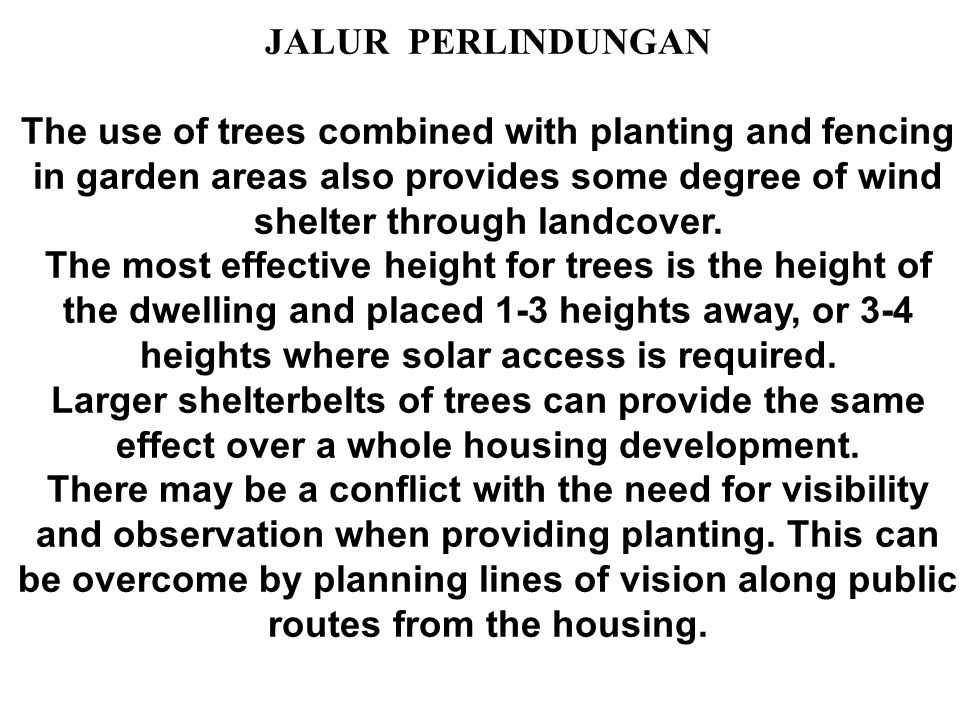 JALUR PERLINDUNGAN The use of trees combined with planting and fencing in garden areas also provides some degree of wind shelter through landcover.