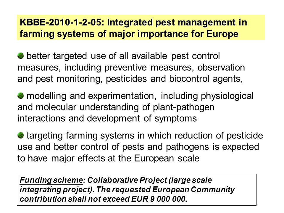 KBBE-2010-1-2-05: Integrated pest management in farming systems of major importance for Europe Funding scheme: Collaborative Project (large scale integrating project).