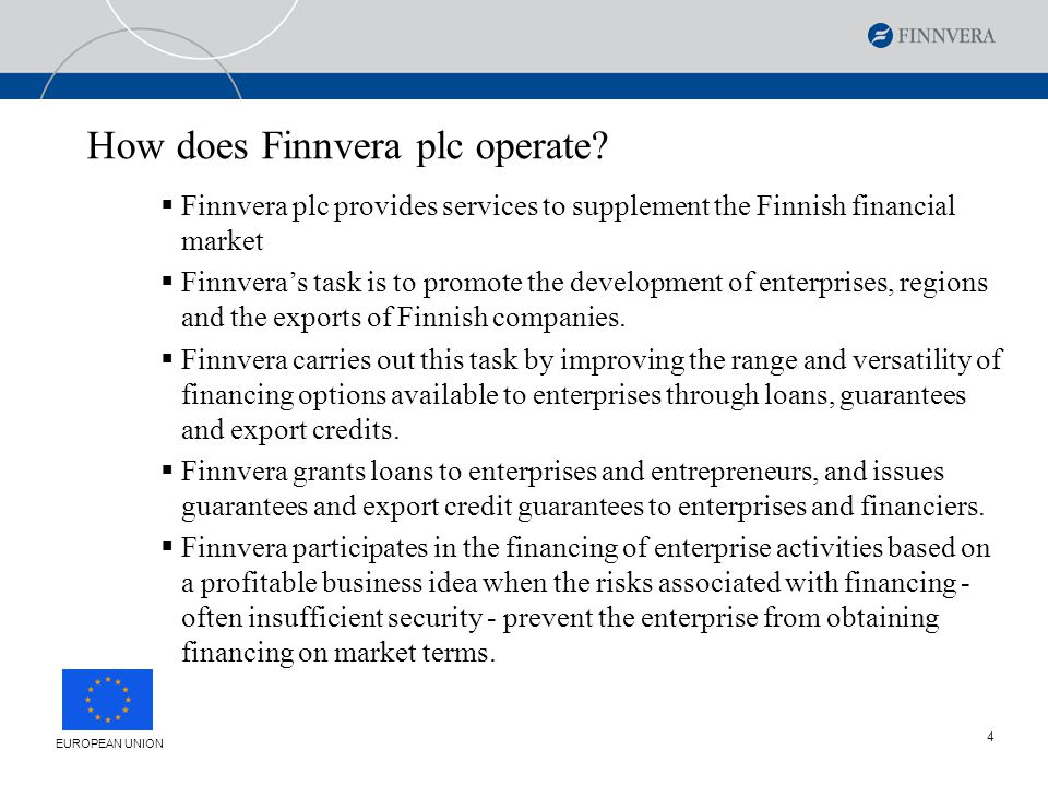 5  Finnvera's ability to take risks in domestic financing is enhanced by the commitment given by the State of Finland to compensate for a certain share of Finnvera's credit and guarantee losses.
