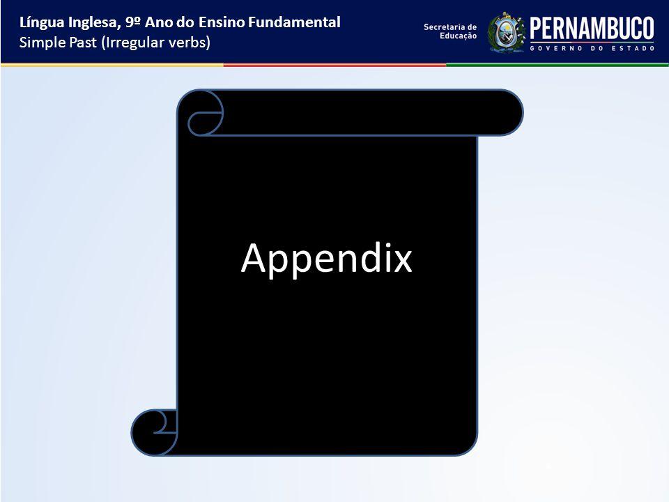 Língua Inglesa, 9º Ano do Ensino Fundamental Simple Past (Irregular verbs) Appendix